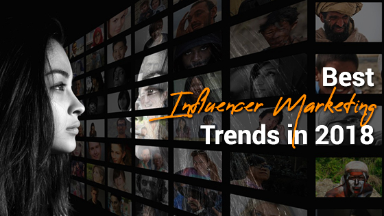 Best Influencer Marketing Trends in 2018