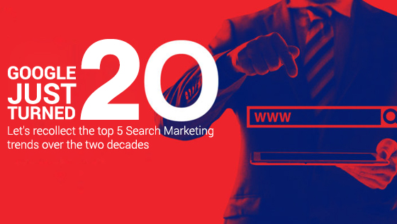 Google Just Turned 20! Let's Recollect The Top 5 Search Marketing Trends Over The Two Decades