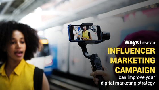 Ways How An Influencer Marketing Campaign Can Improve Your Digital Marketing Strategy