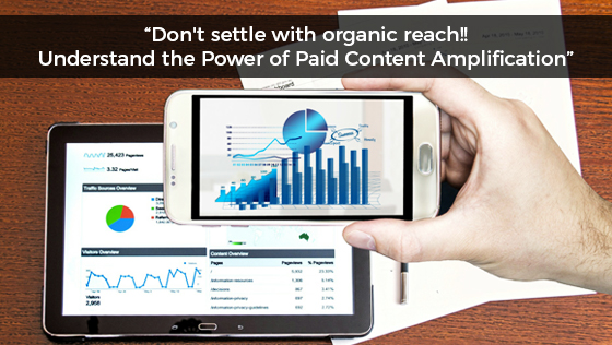 Don't Settle with Organic Reach!! Understand the Power of Paid Content Amplification