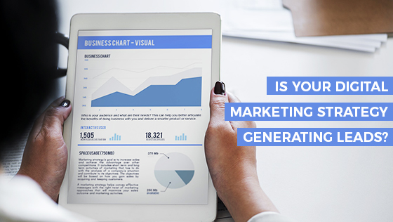 Is your Digital Marketing Strategy Generating Leads?