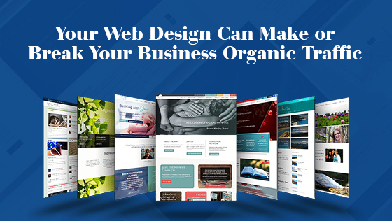 Your Web Design Can Make or Break Your Business Organic Traffic