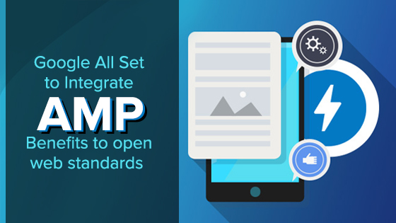 Google All Set to Integrate AMP Benefits to Open Web Standards