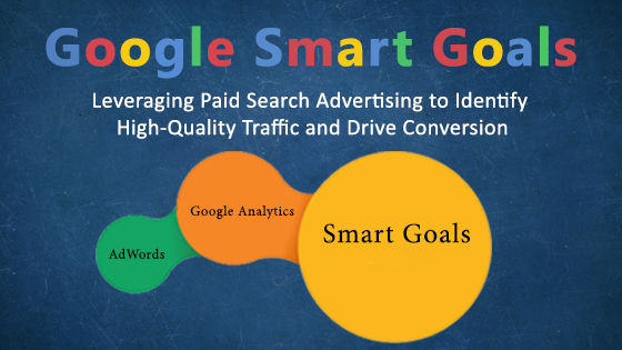 Google's Smart Goals – Leveraging Paid Search Advertising to Identify High-Quality Traffic and Drive Conversion
