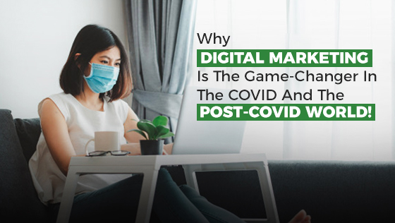 Why Digital Marketing is the Game-changer in the Covid and the Post-Covid World!