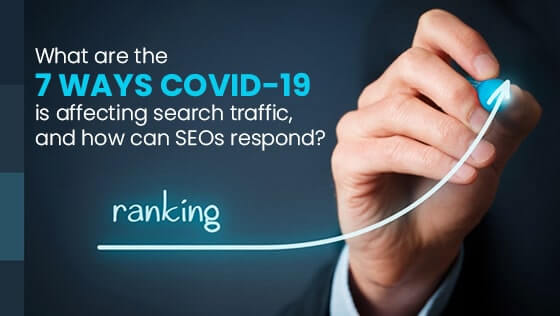 What are the 7 Ways Covid-19 is Affecting Search Traffic, and How can SEOs Respond