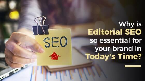 Why is Editorial SEO so Essential for your Brand in Today's Time?