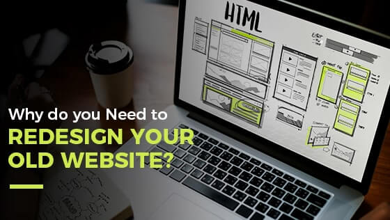 Why Do You Need to Redesign Your Old Website?